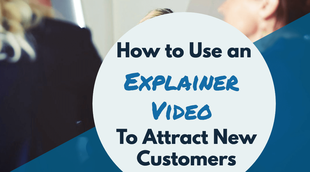 How to Use an Explainer Video for Customer Acquisition