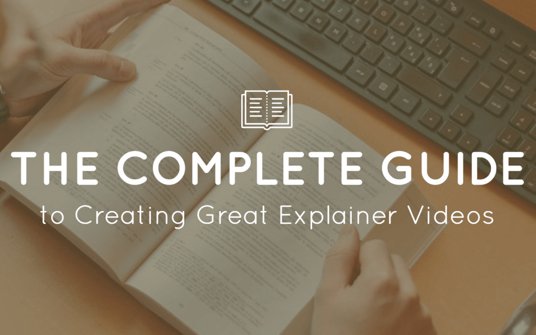 Explainer Video Guide: The Art & The Science Behind Creating Videos That Convert (Free Infographic Included)