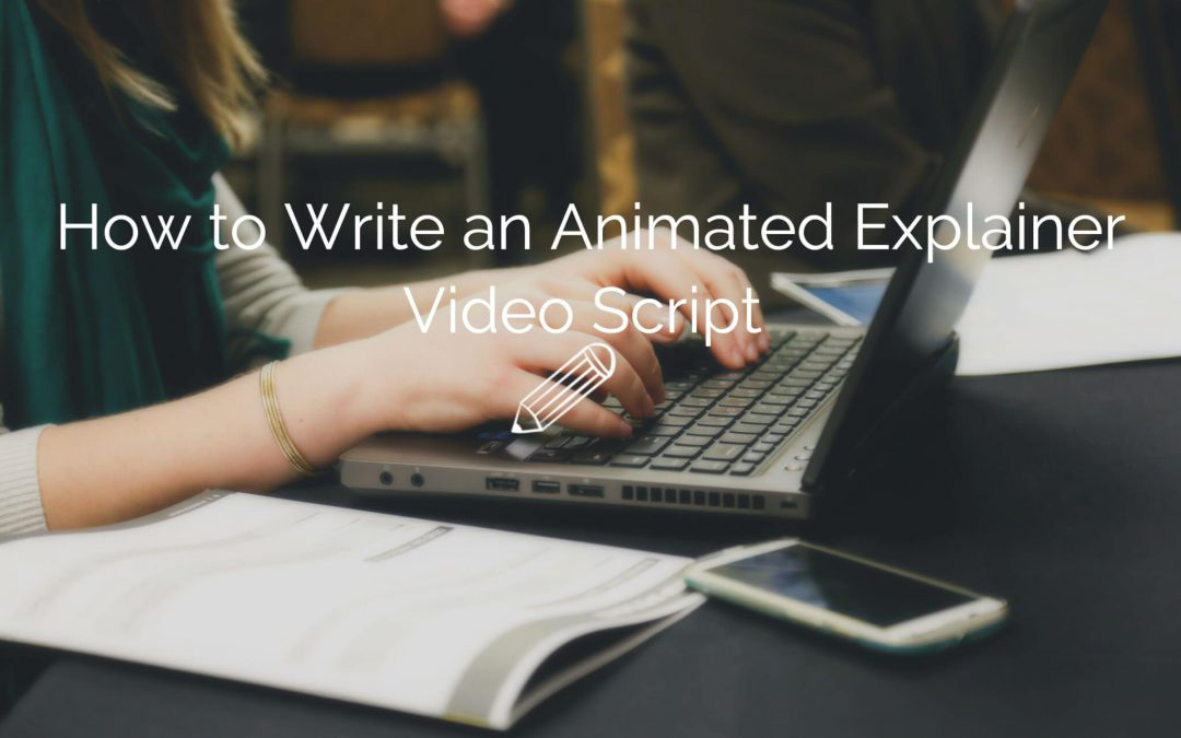 How To Write an Animated Explainer Video Script