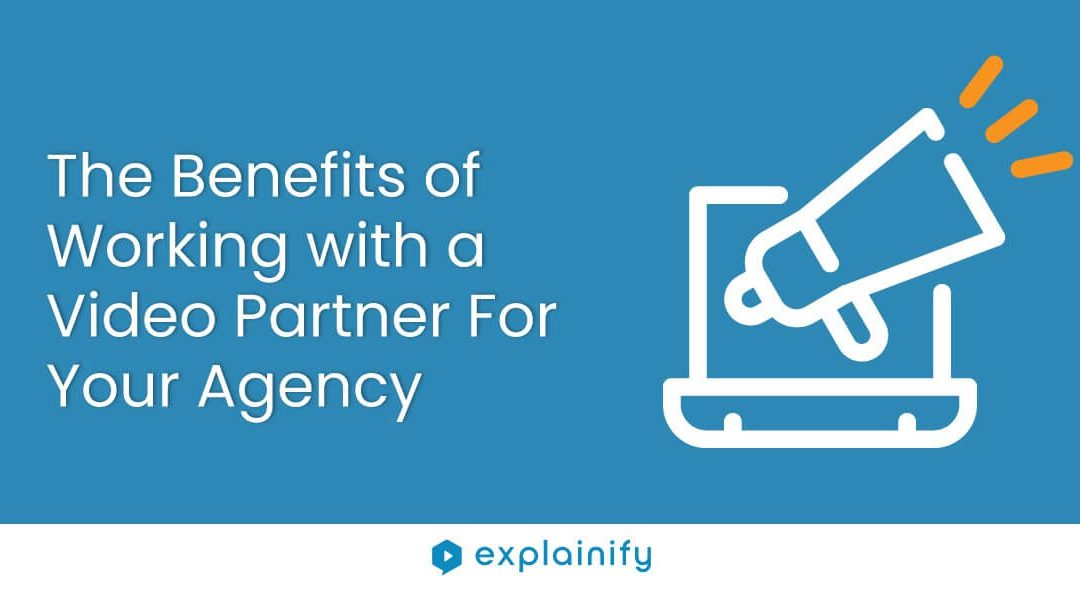 The Benefits of Working with A Video Partner for Your Agency