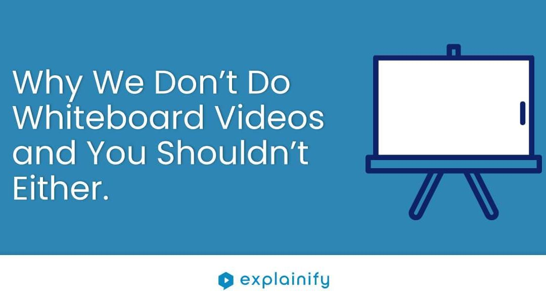 Why We Don't Do Whiteboard Videos and You Shouldn't Either