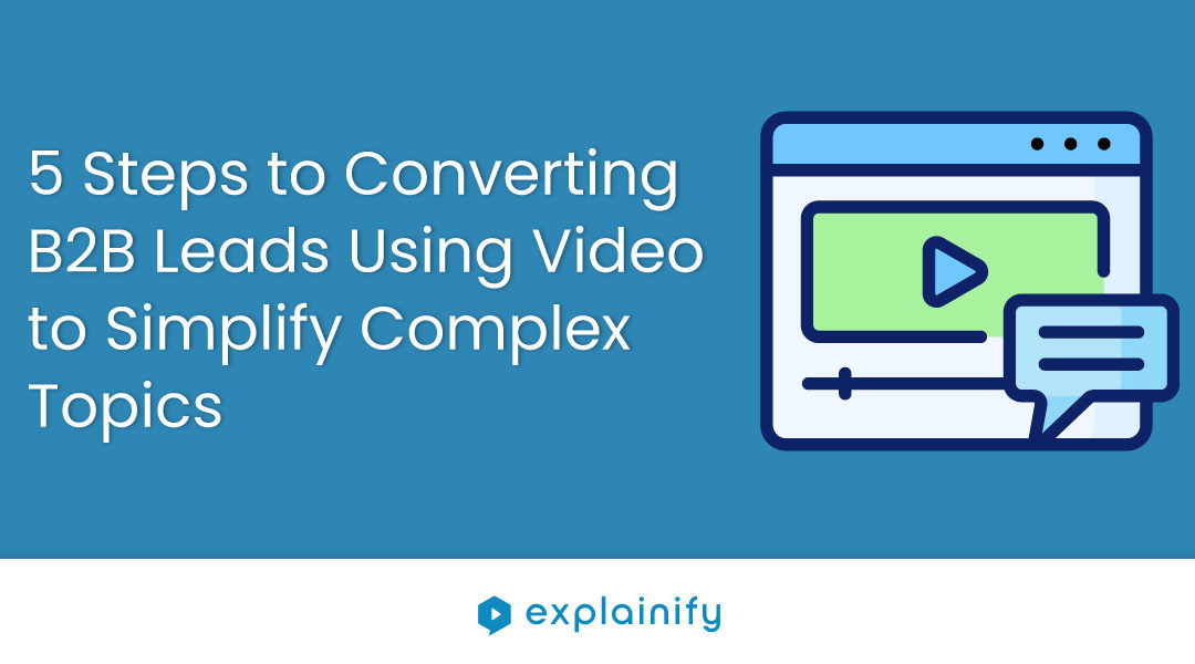 How to Convert More Leads in 5 Steps with Video Creation
